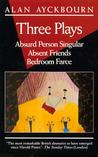 Three Plays: Absurd Person Singular / Absent Friends / Bedroom Farce