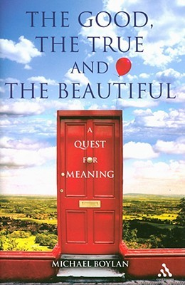 The Good, the True and the Beautiful: A Quest for Meaning