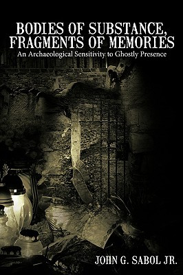 Bodies of Substance, Fragments of Memories: An Archaeological Sensitivity to Ghostly Presence
