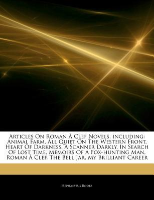 Articles on Roman Clef Novels, Including: Animal Farm, All Quiet on the Western Front, Heart of Darkness, a Scanner Darkly, in Search of Lost Time, Memoirs of a Fox-Hunting Man, Roman Clef, the Bell Jar, My Brilliant Career