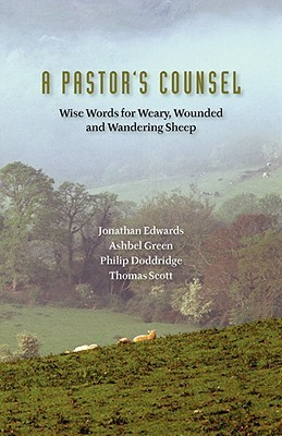 A Pastors Counsel: Words of Wisdom for Weary, Wounded & Wnadering Sheep