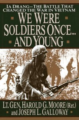 We Were Soldiers Once...and Young by Harold G. Moore