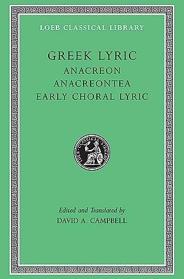 Greek Lyric, Volume II: Anacreon, Anacreontea, Choral Lyric from Olympus to Alcman