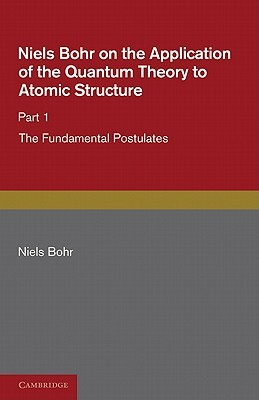 Descargar Niels bohr on the application of the quantum theory to atomic structure, part 1, the fundamental postulates epub gratis online Niels Bohr