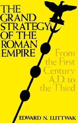 The Grand Strategy of the Roman Empire from the First Century AD to the Third