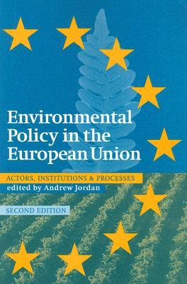 Environmental Policy in the European Union by Andrew J. Jordan