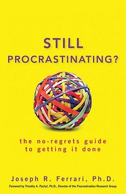 Still Procrastinating: The No-Regrets Guide to Getting It Done