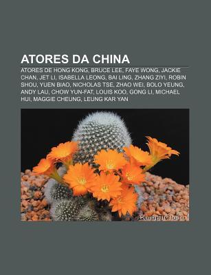 Atores Da China: Atores de Hong Kong, Bruce Lee, Faye Wong, Jackie Chan, Jet Li, Isabella Leong, Bai Ling, Zhang Ziyi, Robin Shou, Yuen Biao