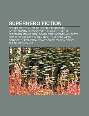 Superhero Fiction: Secret Identity, List of Superhero Debuts, Intercompany Crossover, the Adventures of Superman, Comic Book Death