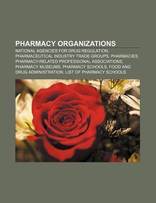 Pharmacy Organizations: National Agencies for Drug Regulation, Pharmaceutical Industry Trade Groups, Pharmacies