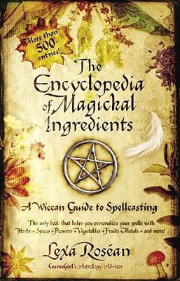 The Encyclopedia of Magickal Ingredients by Lexa Rosean