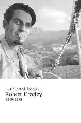 The Collected Poems of Robert Creeley, 1945-1975
