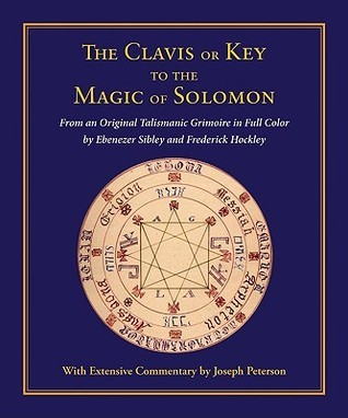 Clavis or Key to the Magic of Solomon: From an Original Talismanic Grimoire  in Full Color by Ebenezer Sibley and Frederick Hockley