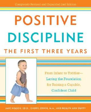 Ebook Positive Discipline: The First Three Years: From Infant to Toddler--Laying the Foundation for Raising a Capable, Confident Child by Jane Nelsen TXT!