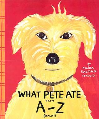 What Pete Ate from A to Z by Maira Kalman