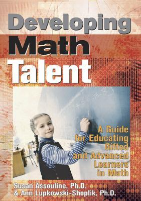 Developing Math Talent: A Guide for Educating Gifted and Advanced Learners in Math