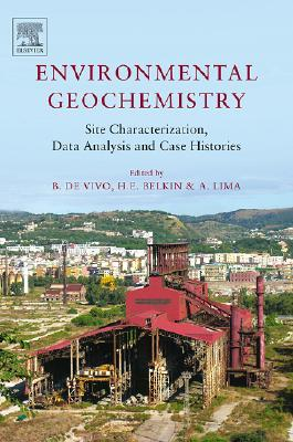 Environmental Geochemistry: Site Characterization, Data Analysis and Case Histories