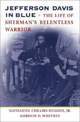 Jefferson Davis in Blue: The Life of Sherman's Relentless Warrior