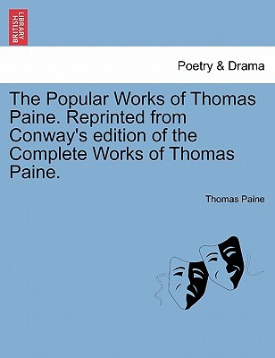 The Popular Works of Thomas Paine Reprinted from Conway's Edition of the Complete Works