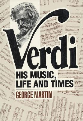 Verdi: His Music, Life and Times
