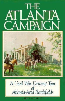 The Atlanta Campaign: A Civil War Driving Tour of Atlanta-Area Battlefields