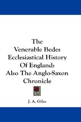 The Venerable Bedes Ecclesiastical History of England: Also the Anglo-Saxon Chronicle