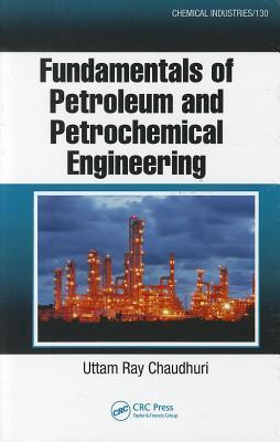 Fundamentals of Petroleum and Petrochemical Engineering