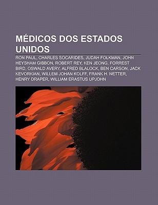 Medicos DOS Estados Unidos: Ron Paul, Charles Socarides, Judah Folkman, John Heysham Gibbon, Robert Rey, Ken Jeong, Forrest Bird, Oswald Avery