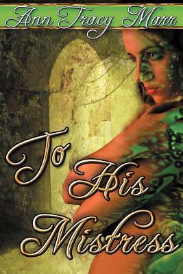 Ebook To His Mistress by Ann Tracy Marr TXT!
