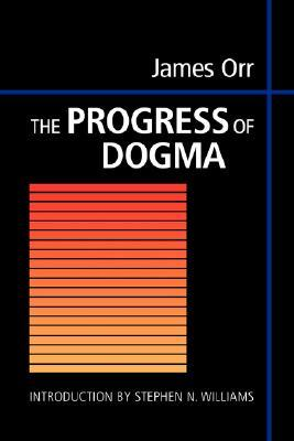 The Progress of Dogma: Being the Elliot Lectures, Delivered at the Western Theological Seminary, All
