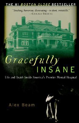 Gracefully Insane: The Rise and Fall of America's Premier Mental Hospital
