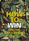 How to Win on the Battlefield: 25 Key Tactics to Outwit, Outflank and Outfight the Enemy