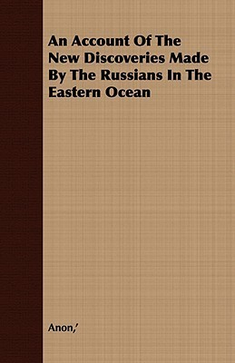 An Account of the New Discoveries Made by the Russians in the Eastern Ocean