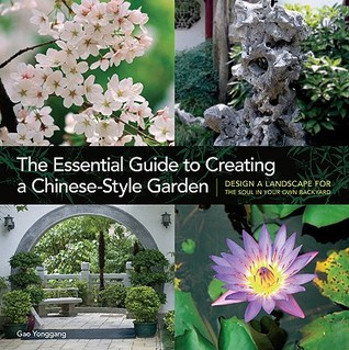 The Essential Guide to Creating a Chinese-Style Garden: Design a Landscape for the Soul in Your Own Backyard