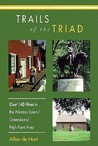 Trails of the Triad: 100 Hikes in the Winston-Salem/Greensboro/High Point Area