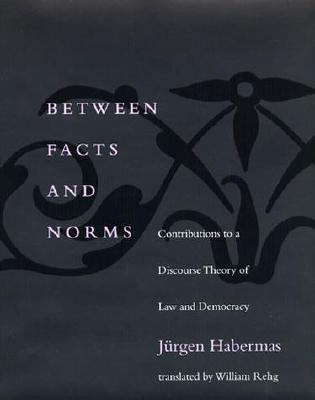Between Facts & Norms: Contributions to a Discourse Theory of Law & Democracy
