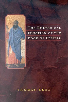 The Rhetorical Function of the Book of Ezekiel by Thomas Renz
