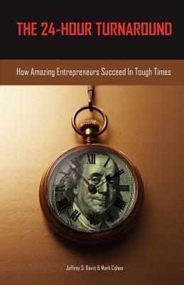 The 24-Hour Turnaround: How Amazing Entrepreneurs Succeed in Tough Times