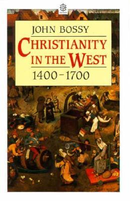 Christianity in the West, 1400-1700 by John Bossy
