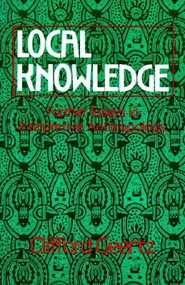 local knowledge further essays in interpretive anthropology by  local knowledge further essays in interpretive anthropology by clifford geertz