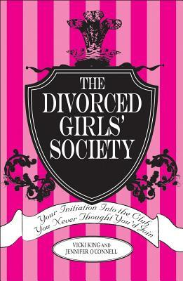 The Divorced Girls' Society by Vicki King