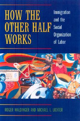 How the Other Half Works by Roger Waldinger