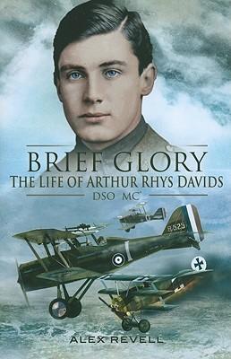 Brief Glory: The Life of Arthur Rhys Davids, DSO, MC and Bar
