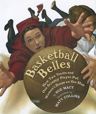 Basketball Belles: How Two Teams and One Scrappy Player Put Women's Hoops on the Map