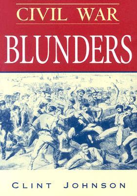 Civil War Blunders by Clint Johnson