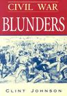 Civil War Blunders: Amusing Incidents from the War