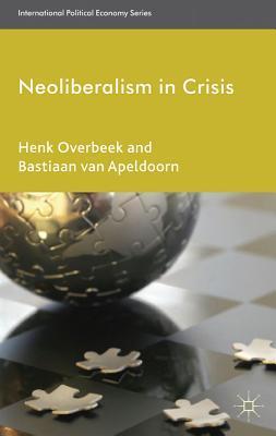 Neoliberalism in Crisis by Henk Overbeek