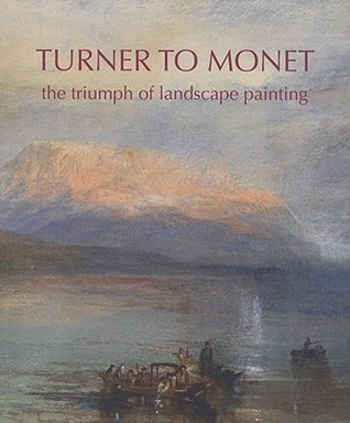 Turner to Monet: The Triumph of Landscape Painting