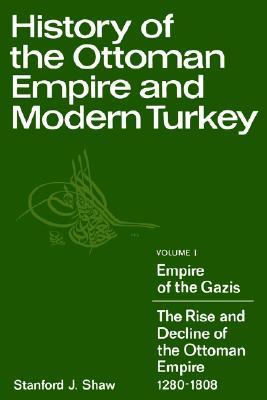 History of the Ottoman Empire and Modern Turkey: Volume 1, Empire of the Gazis: The Rise and Decline of the Ottoman Empire 1280-1808