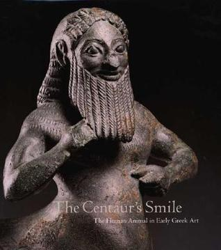 the-centaur-s-smile-the-human-animal-in-early-greek-art